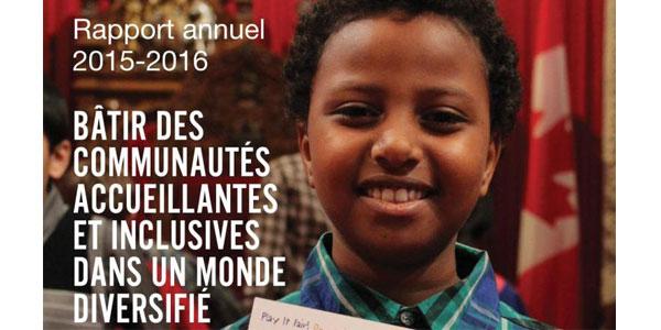 RAPPORT ANNUEL 2015-2016 : BÂTIR DES COMMUNAUTÉS ACCUEILLANTES ET INCLUSIVES DANS UN MONDE DIVERSIFIÉ