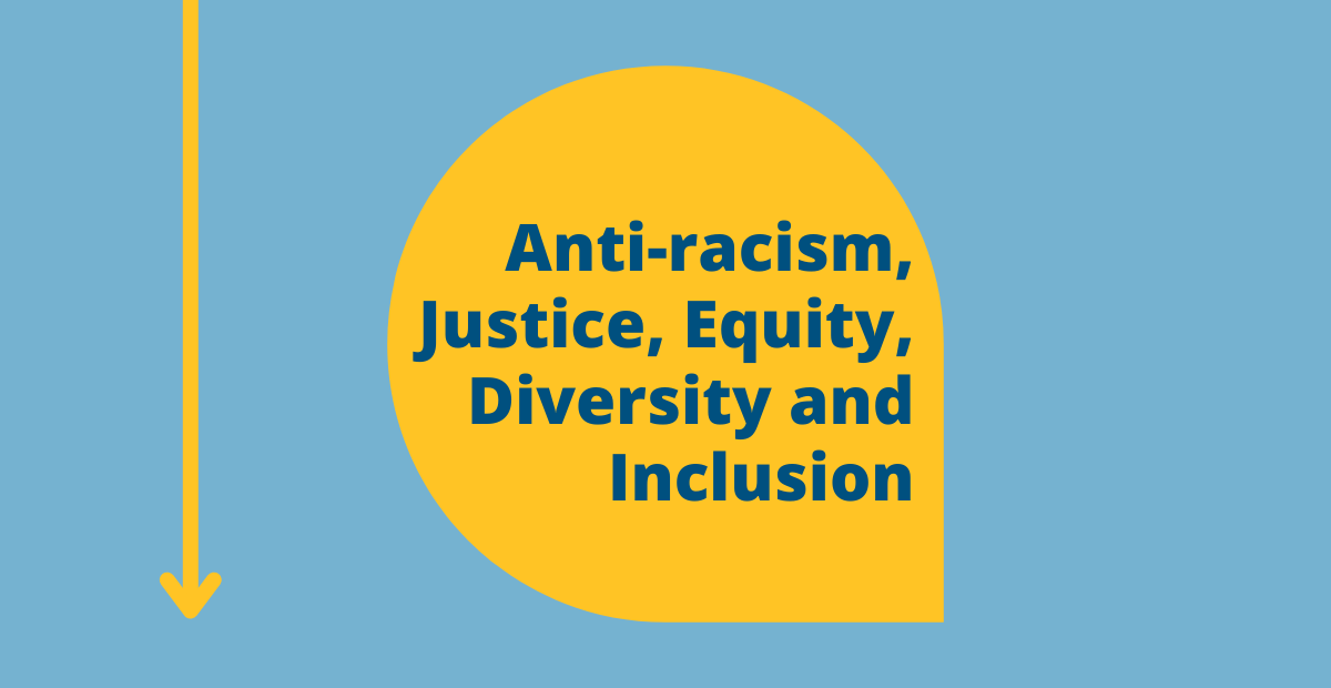 Anti-racism, Justice, Equity, Diversity and Inclusion